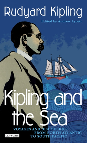 Kipling and the Sea - Voyages and Discoveries from North Atlantic to South Pacific ebook by Rudyard Kipling