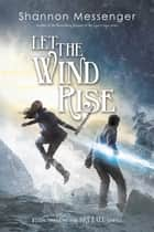 Let the Wind Rise ebook by Shannon Messenger