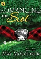 Romancing the Scot ebook by May McGoldrick