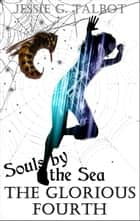 Souls by the Sea: The Glorious Fourth - Souls by the Sea, #3 ebook by Jessie G. Talbot
