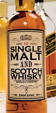 Single Malt and Scotch Whisky - A Guide to Hundreds of Brands and Varieties ebook by Daniel Lerner