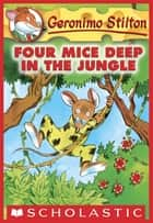 Geronimo Stilton #5: Four Mice Deep in the Jungle ebook by Geronimo Stilton