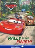 Cars: Rally to the Finish! - A Disney Read-Along ebook by Disney Books