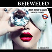 BEJEWELED - London Jewelry Designers You Need to Know ebook by Angela Gilltrap
