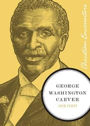 George Washington Carver ebook by John Perry