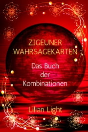 Zigeuner-Wahrsagekarten - Das Buch der Kombinationen ebook by Lilian Light