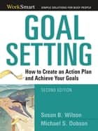 Goal Setting - How to Create an Action Plan and Achieve Your Goals ebook by