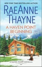 A Haven Point Beginning ebook by RaeAnne Thayne