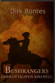 Bushrangers. Gods Of Heaven And Hell ebook by Dirk Bontes