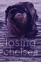 Losing Chelsea - Love & Loss Duet, #2 ebook by Rachael Brownell