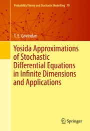 Yosida Approximations of Stochastic Differential Equations in Infinite Dimensions and Applications ebook by T. E.  Govindan