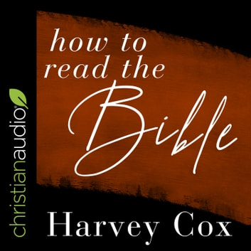 How to Read the Bible audiobook by Harvey Cox