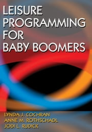 Leisure Programming for Baby Boomers ebook by Lynda Cochran,Anne Rothschadl,Jodi Rudick