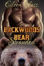 Backwoods Bear: Stranded ebook by Eileen Glass