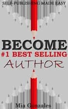 Become #1 Best Selling Author ebook by Mia Gonzales
