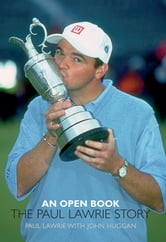 An Open Book: The Paul Lawrie Story ebook by Paul Lawrie; John Huggan John