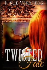 Twisted Fate ebook by T. Sue VerSteeg