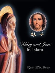 Mary and Jesus in Islam ebook by Yasin T. al-Jibouri
