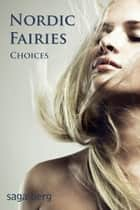 Choices (Nordic Fairies, #5) ebook by Saga Berg