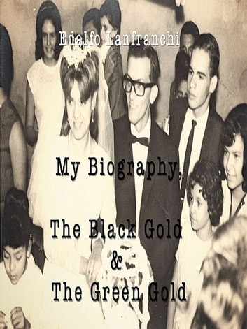 My Biography, The Black Gold & The Green Gold ebook by Edalfo Lanfranchi