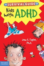 The Survival Guide for Kids with ADHD ebook by John F. Taylor, Ph.D.