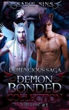 Demencious Saga: Demon Bonded Collection Volume 1 ebook by Sadie Sins