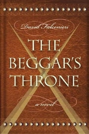 The Beggars Throne ebook by David Falconeri