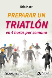 Preparar un triatlon en 4 horas por semana ebook by Eric Harr