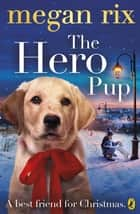 The Hero Pup ebook by Megan Rix