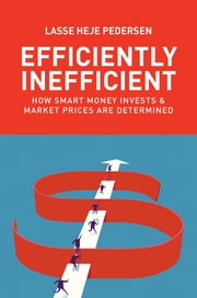Efficiently Inefficient - How Smart Money Invests and Market Prices Are Determined ebook by Lasse Heje Pedersen