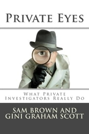 Private Eyes - What Private Investigators Really Do ebook by Sam Brown & Gini Graham Scott