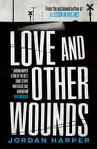 Love and Other Wounds ebook by Jordan Harper