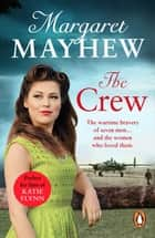 The Crew - A perfectly heart-warming, moving and uplifting wartime drama that will capture your heart ebook by Margaret Mayhew