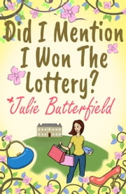 Did I Mention I Won The Lottery? - a feel good story about shopping and second chances! ebook by julie butterfield