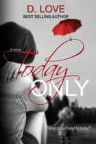 Today Only ebook by D. Love