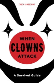 When Clowns Attack - A Survival Guide ebook by Chuck Sambuchino