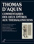 Commentaires des deux épîtres aux Thessaloniciens ebook by Thomas d'Aquin, Jean-Michel Garrigues, Gilbert Dahan,...