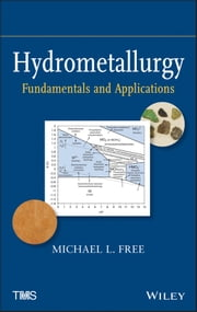 Hydrometallurgy - Fundamentals and Applications ebook by Michael L. Free
