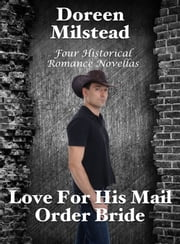 Love For His Mail Order Bride: Four Historical Romance Novellas ebook by Doreen Milstead