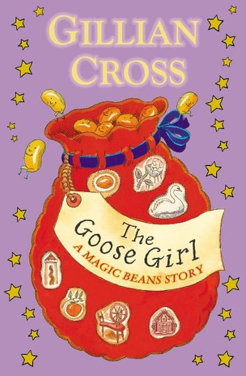 The Goose Girl: A Magic Beans Story ebook by Gillian Cross