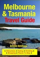 Melbourne & Tasmania Travel Guide ebook by Brenda Armitage
