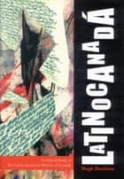 Latinocanadá - A Critical Study of Ten Latin American Writers of Canada ebook by Hugh Hazelton