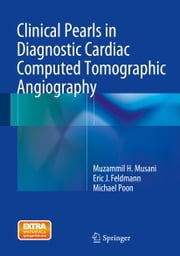 Clinical Pearls in Diagnostic Cardiac Computed Tomographic Angiography ebook by Eric J. Feldmann,Michael Poon,Muzammil H Musani