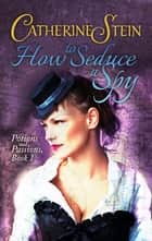 How to Seduce a Spy 電子書籍 by Catherine Stein