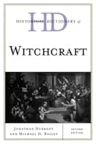 Historical Dictionary of Witchcraft ebook by Jonathan Durrant,Michael D. Bailey
