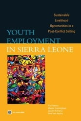 Youth Employment in Sierra Leone: Sustainable Livelihood Opportunities in a Post-Conflict Setting ebook by Peeters, Pia