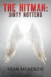 The Hitman: Dirty Rotters ebook by Sean McKenzie