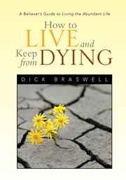 How to Live and Keep from Dying ebook by Dick Braswell