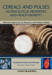 Cereals and Pulses - Nutraceutical Properties and Health Benefits ebook by Liangli L. Yu,Rong Tsao,Fereidoon Shahidi