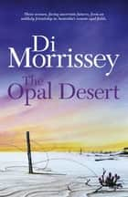 The Opal Desert ebook by Di Morrissey